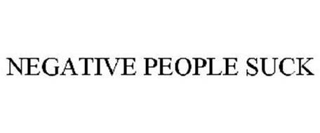 NEGATIVE PEOPLE SUCK