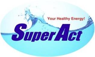 SUPERACT YOUR HEALTHY ENERGY!