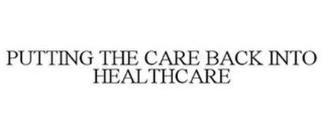 PUTTING THE CARE BACK IN HEALTHCARE
