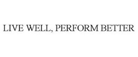 LIVE WELL, PERFORM BETTER