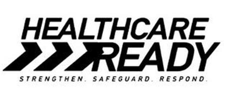 HEALTHCARE READY STRENGTHEN. SAFEGUARD.RESPOND.
