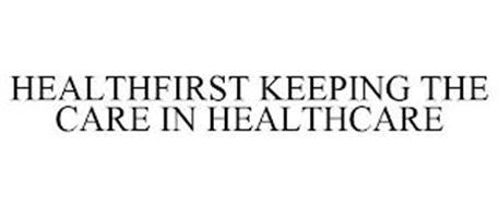 HEALTHFIRST KEEPING THE CARE IN HEALTHCARE