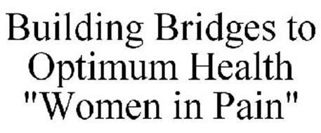 """BUILDING BRIDGES TO OPTIMUM HEALTH """"WOMEN IN PAIN"""""""