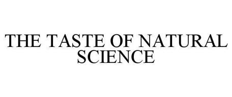 THE TASTE OF NATURAL SCIENCE