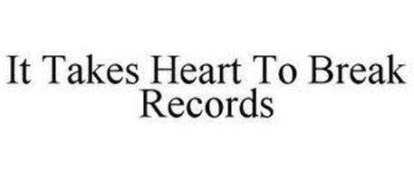 IT TAKES HEART TO BREAK RECORDS