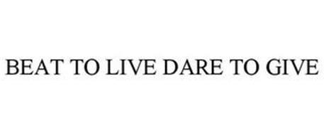 BEAT TO LIVE DARE TO GIVE