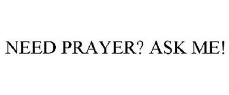 NEED PRAYER? ASK ME!