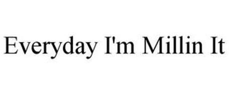 EVERYDAY I'M MILLIN IT