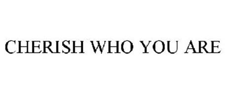 CHERISH WHO YOU ARE