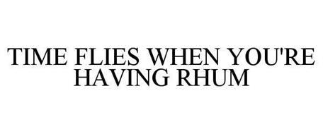 TIME FLIES WHEN YOU'RE HAVING RHUM