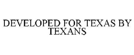 DEVELOPED FOR TEXAS BY TEXANS