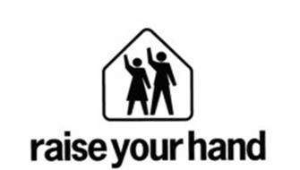 RAISE YOUR HAND