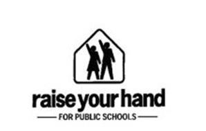RAISE YOUR HAND FOR PUBLIC SCHOOLS