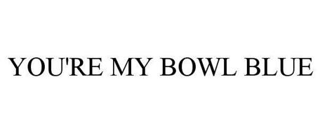 YOU'RE MY BOWL BLUE
