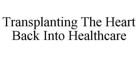 TRANSPLANTING THE HEART BACK INTO HEALTHCARE