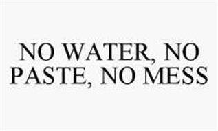 NO WATER, NO PASTE, NO MESS