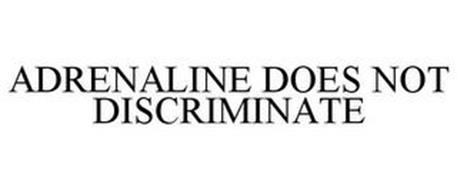 ADRENALINE DOES NOT DISCRIMINATE