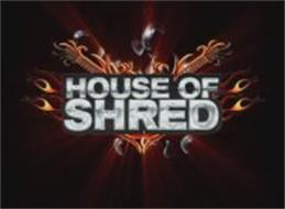 HOUSE OF SHRED