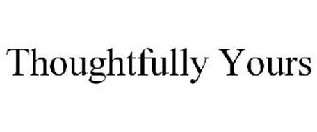 THOUGHTFULLY YOURS