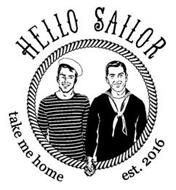 HELLO SAILOR TAKE ME HOME EST. 2016