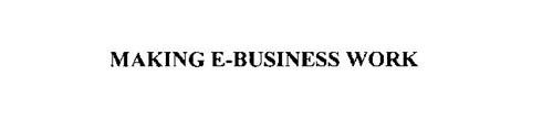 MAKING E-BUSINESS WORK