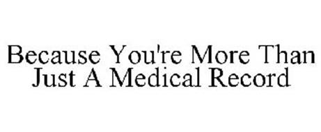 BECAUSE YOU'RE MORE THAN JUST A MEDICAL RECORD