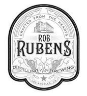 CRAFTED FROM THE HEARTS ROB RUBENS DISTILLING & BREWING LOS ANGELES, CA