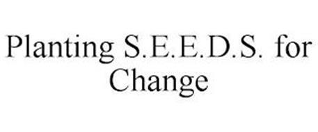 PLANTING S.E.E.D.S. FOR CHANGE