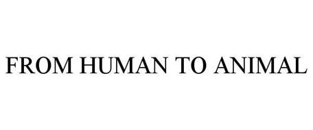 FROM HUMAN TO ANIMAL