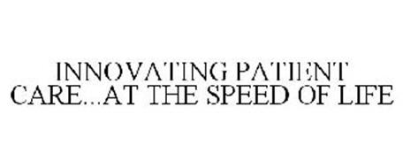 INNOVATING PATIENT CARE...AT THE SPEED OF LIFE