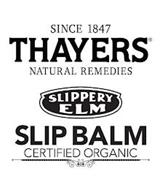 SINCE 1847 THAYERS NATURAL REMEDIES SLIPPERY ELM SLIP BALM CERTIFIED ORGANIC