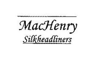 MACHENRY SILKHEADLINERS