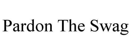 PARDON THE SWAG