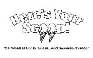 """HERE'S YOUR SCOOP! """"ICE CREAM IS OUR BUSINESS...AND BUSINESS IS GOOD!"""""""