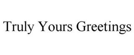 TRULY YOURS GREETINGS
