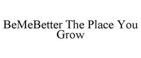 BEMEBETTER THE PLACE YOU GROW