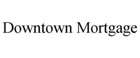 DOWNTOWN MORTGAGE