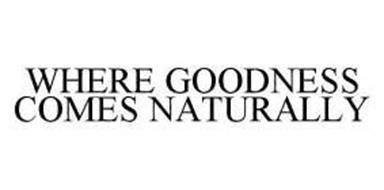 WHERE GOODNESS COMES NATURALLY