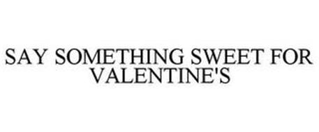 SAY SOMETHING SWEET FOR VALENTINE'S