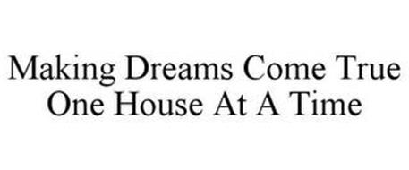 MAKING DREAMS COME TRUE ONE HOUSE AT A TIME