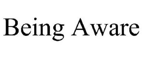 BEING AWARE