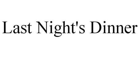 LAST NIGHT'S DINNER