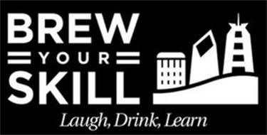 BREW YOUR SKILL LAUGH, DRINK, LEARN