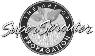 THE ART OF PROPAGATION SUPER SPROUTER