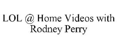 LOL @ HOME VIDEOS WITH RODNEY PERRY