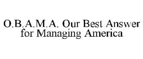 O.B.A.M.A. OUR BEST ANSWER FOR MANAGING AMERICA
