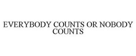 EVERYBODY COUNTS OR NOBODY COUNTS