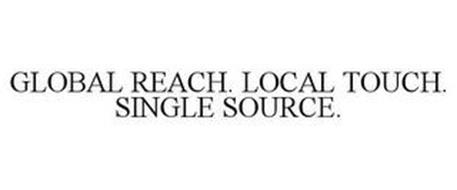 GLOBAL REACH. LOCAL TOUCH. SINGLE SOURCE.