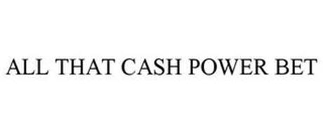 ALL THAT CASH POWER BET