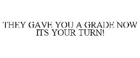 THEY GAVE YOU A GRADE NOW ITS YOUR TURN!